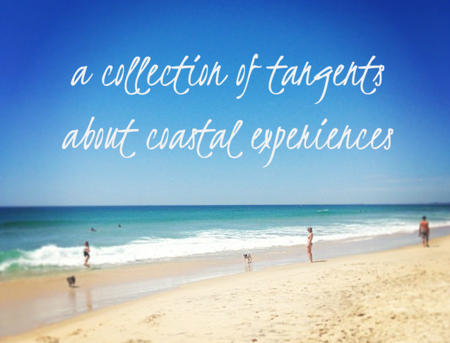 a collection of tangents about coastal experiences