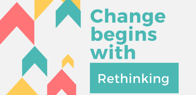 Change begins with rethinking